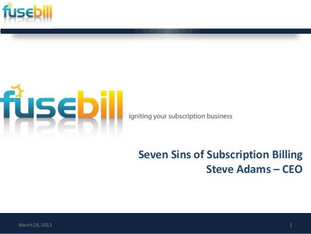 Seven Sins of Subscription Billing                               Steve Adams – CEOMarch 28, 2013                          ...