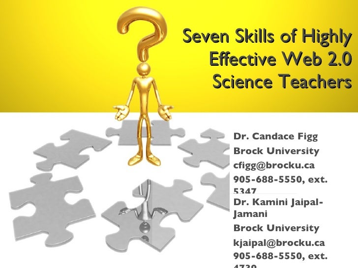 Seven Skills of Highly Effective Web 2.0 Science Teachers Dr. Candace Figg Brock University cfigg@brocku.ca  905-688-5550,...