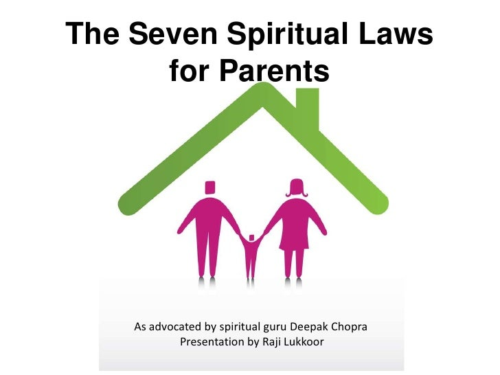 The Seven Spiritual Laws for Parents<br />As advocated by spiritual guru Deepak Chopra<br />Presentation by Raji Lukkoor<b...