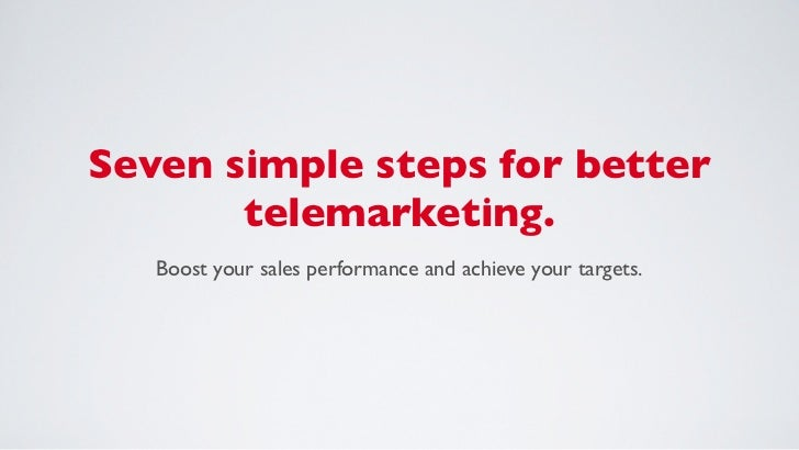 Seven simple steps for better       telemarketing.   Boost your sales performance and achieve your targets.
