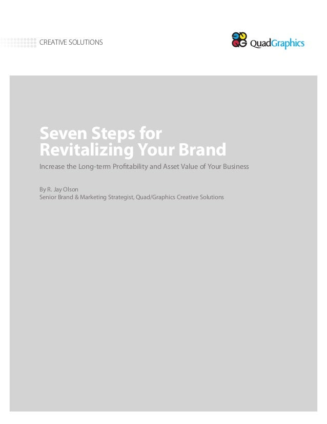 Seven Steps forRevitalizing Your BrandIncrease the Long-term Profitability and Asset Value of Your BusinessBy R. Jay Olson...