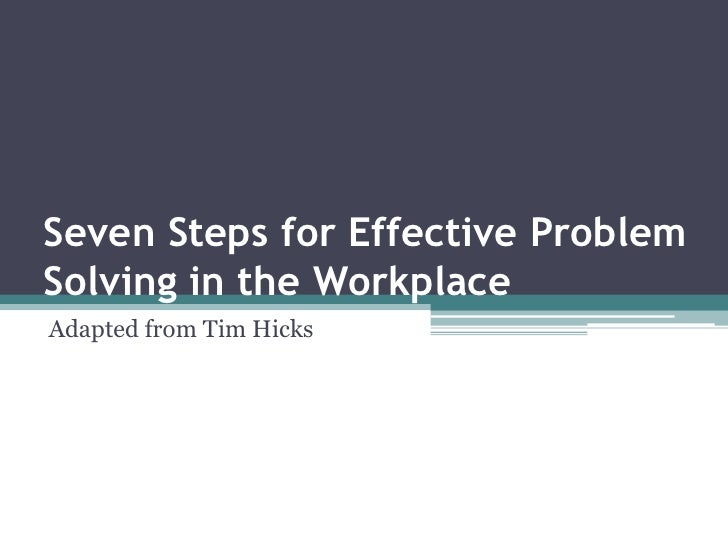 Seven Steps for Effective Problem Solving in the Workplace<br />Adapted from Tim Hicks<br />