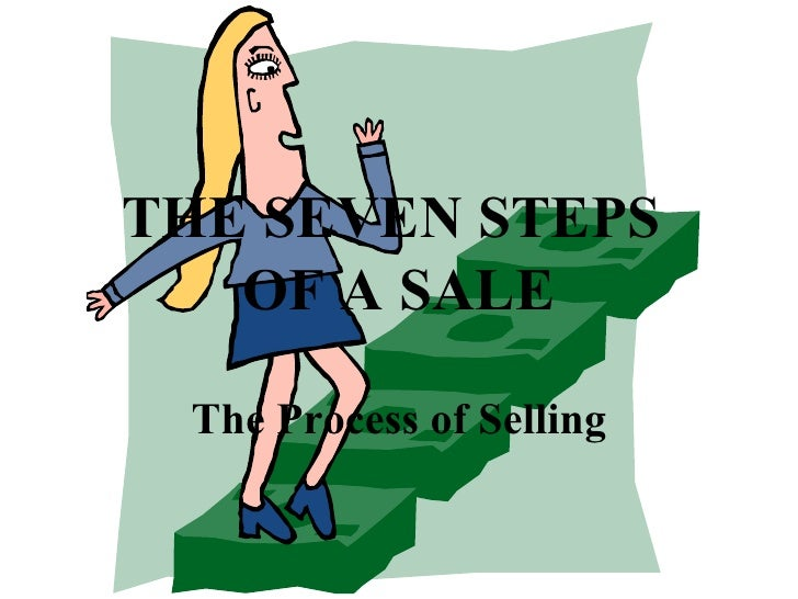 The Process of Selling THE SEVEN STEPS  OF A SALE