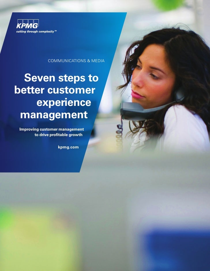 COMMUNICATIONS & MEDIA  Seven steps tobetter customer    experience management Improving customer management        to dri...