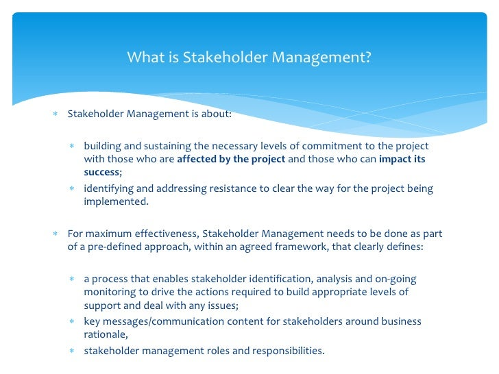 what is a stakeholder and what A stakeholder is usually any person, group, or organization with an interest in a company or organization stakeholders can influence or be affected by the company's objectives and policies.