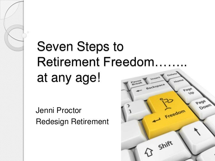 Seven Steps toRetirement Freedom……..at any age!Jenni ProctorRedesign Retirement