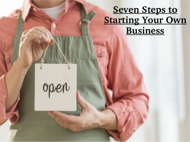 Seven Steps to  Starting Your Own  Business