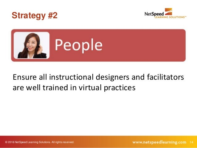 © 2016 NetSpeed Learning Solutions. All rights reserved. 14 Strategy #2 Ensure all instructional designers and facilitator...