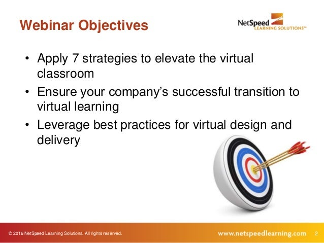 © 2016 NetSpeed Learning Solutions. All rights reserved. 2 Webinar Objectives • Apply 7 strategies to elevate the virtual ...