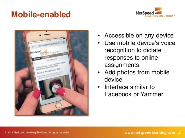 29© 2016 NetSpeed Learning Solutions. All rights reserved. Mobile-enabled • Accessible on any device • Use mobile device's...