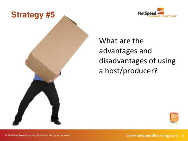 © 2016 NetSpeed Learning Solutions. All rights reserved. 33 Strategy #5 What are the advantages and disadvantages of using...