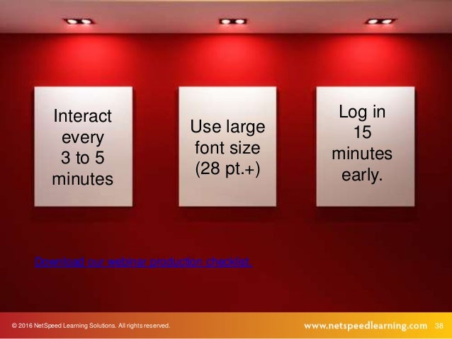 © 2016 NetSpeed Learning Solutions. All rights reserved. 38 Interact every 3 to 5 minutes Use large font size (28 pt.+) Lo...