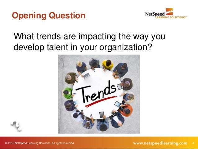 © 2016 NetSpeed Learning Solutions. All rights reserved. 4 Opening Question What trends are impacting the way you develop ...