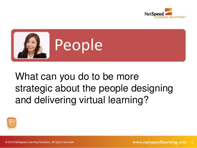 © 2016 NetSpeed Learning Solutions. All rights reserved. 9 What can you do to be more strategic about the people designing...