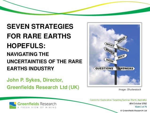 SEVEN STRATEGIESFOR RARE EARTHSHOPEFULS:NAVIGATING THEUNCERTAINTIES OF THE RAREEARTHS INDUSTRYJohn P. Sykes, Director,Gree...