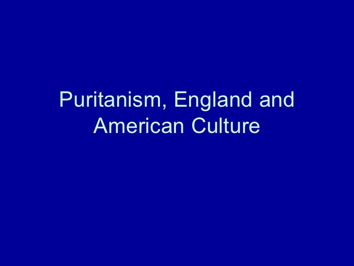 Puritanism, England and American Culture