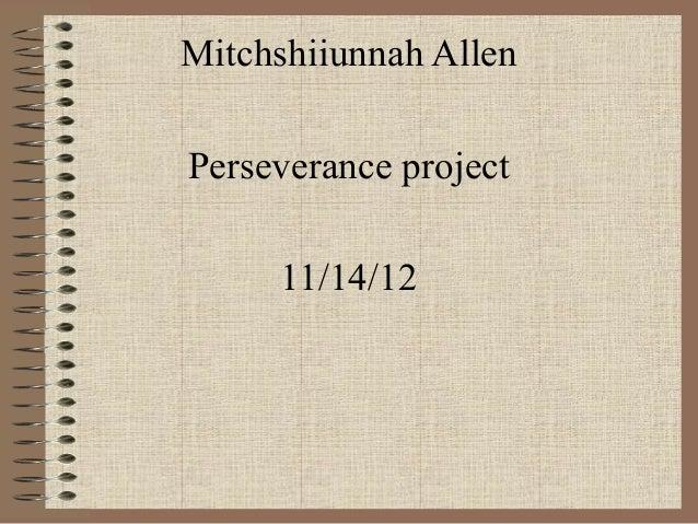 Mitchshiiunnah AllenPerseverance project     11/14/12