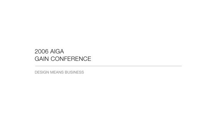 2006 AIGA GAIN CONFERENCE  DESIGN MEANS BUSINESS