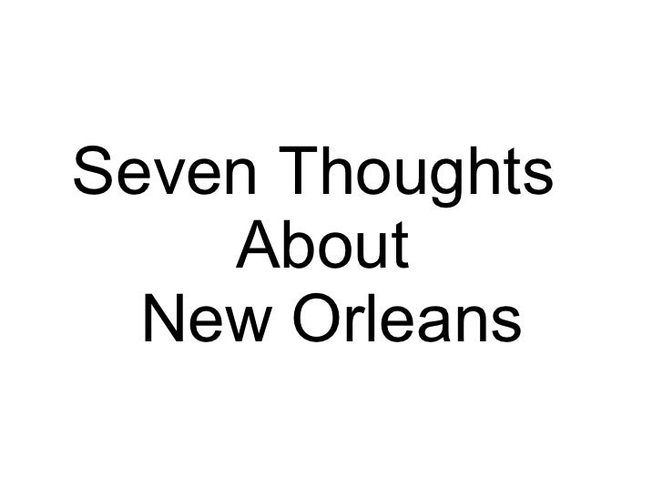 Seven Thoughts  About  New Orleans