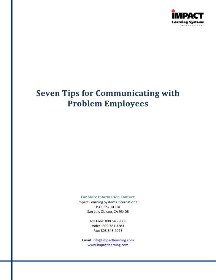 Seven Tips for Communicating with        Problem Employees                For More Information Contact:          Impact Le...