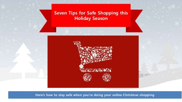 tips for safe online shopping Who doesn't like to shop online you can do it in your pajamas, you get great deals, it's a way to get mail that isn't.