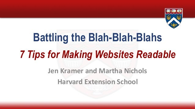 Battling the Blah-Blah-Blahs 7 Tips for Making Websites Readable JenKramerandMarthaNichols HarvardExtensionSchool