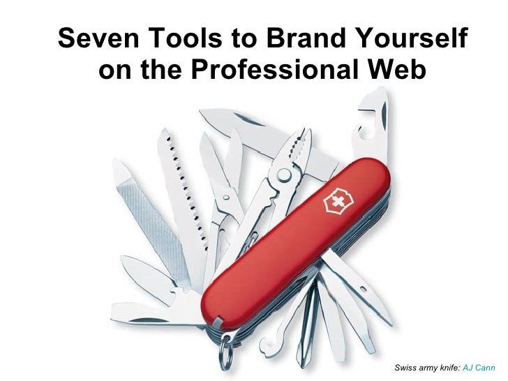 Seven Tools to Brand Yourself on the Professional Web Swiss army knife:  AJ  Cann