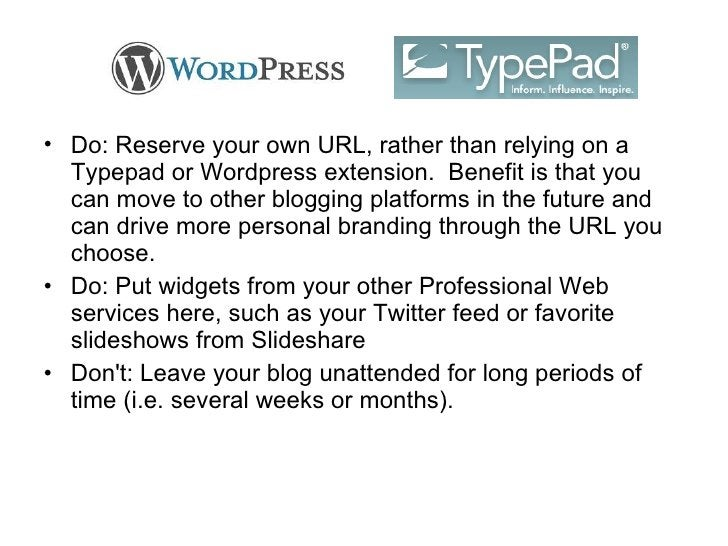 <ul><li>Do: Reserve your own URL, rather than relying on a Typepad or Wordpress extension.  Benefit is that you can move t...