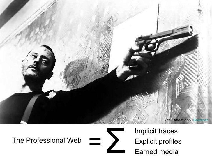 <ul><li>Σ </li></ul>The Professional Web Implicit traces Explicit profiles Earned media = The Professional:  Gaumont