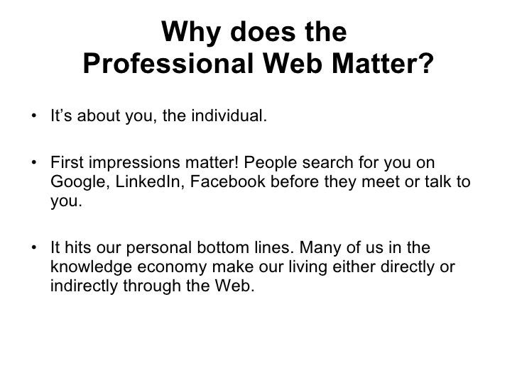 Why does the  Professional Web Matter? <ul><li>It's about you, the individual. </li></ul><ul><li>First impressions matter!...