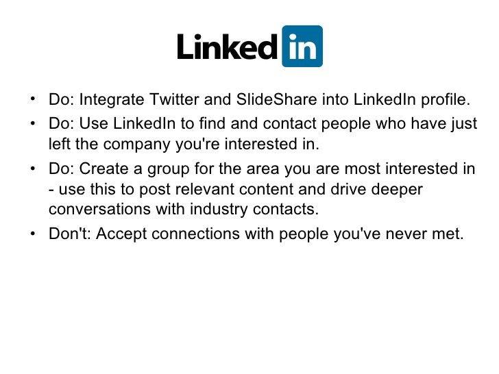 <ul><li>Do: Integrate Twitter and SlideShare into LinkedIn profile.  </li></ul><ul><li>Do: Use LinkedIn to find and contac...