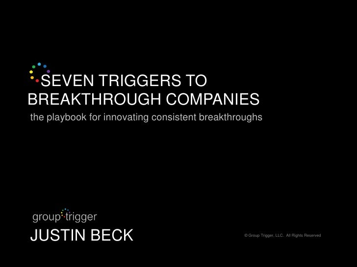 SEVEN TRIGGERS TO BREAKTHROUGH COMPANIES the playbook for innovating consistent breakthroughs     JUSTIN BECK             ...