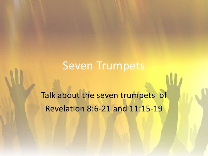 Seven Trumpets <br />Talk about the seven trumpets  of <br />Revelation 8:6-21 and 11:15-19<br />