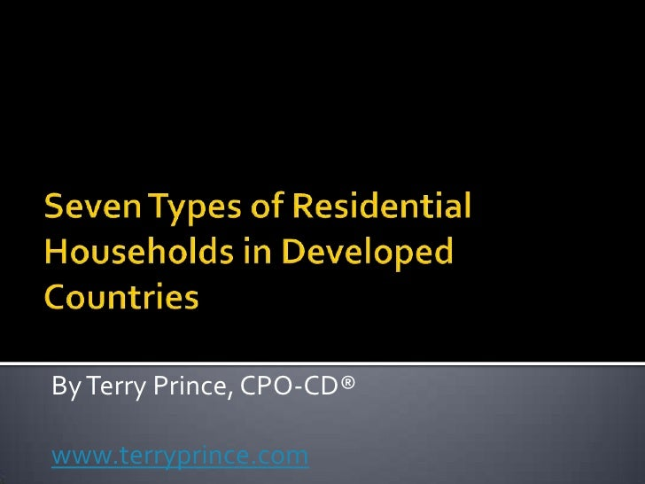 Seven Types of Residential Households in Developed Countries<br />By Terry Prince, CPO-CD®<br />www.terryprince.com<br />
