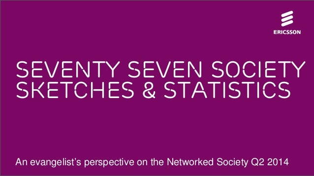 Seventy seven society sketches & statistics An evangelist's perspective on the Networked Society Q2 2014