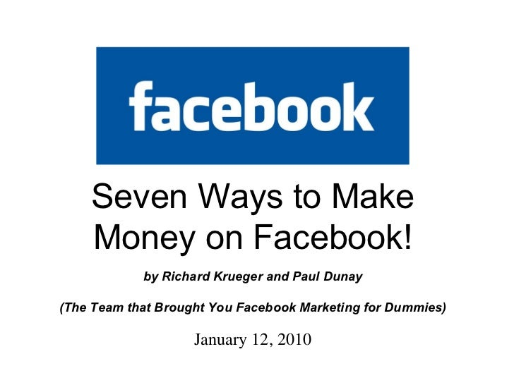 September 22, 2009 Seven Ways to Make Money on Facebook! by Richard Krueger and Paul Dunay (The Team that Brought You Face...