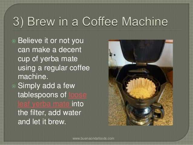 Coffee Mate Coffee Maker Not Working : Seven ways to prepare yerba mate