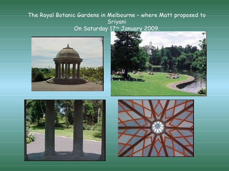 The Royal Botanic Gardens in Melbourne – where Matt proposed to Sriyani On Saturday 17 th  January 2009.