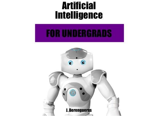 Artificial  Intelligence  FOR UNDERGRADS  J. Berengueres