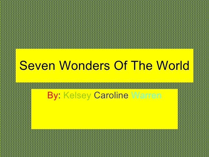Seven Wonders Of The World By :  Kelsey  Caroline  Warren