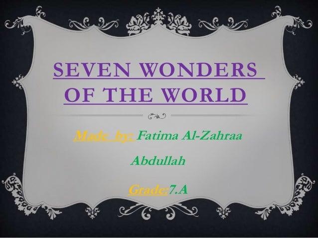 SEVEN WONDERS OF THE WORLD Made by: Fatima Al-Zahraa Abdullah Grade:7.A