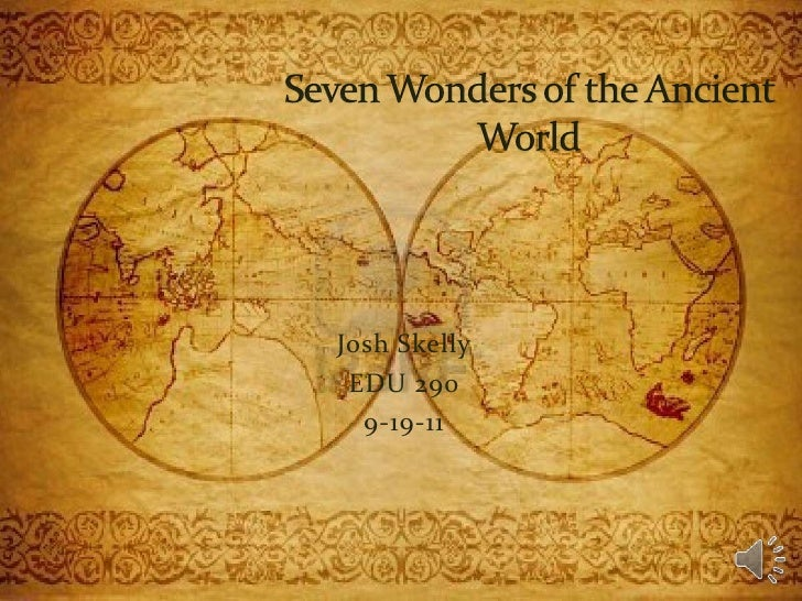Josh Skelly<br />EDU 290<br />9-19-11<br />Seven Wonders of the Ancient World<br />