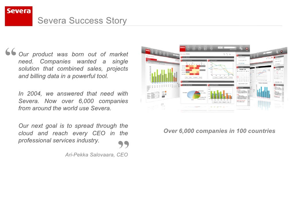 Severa Success Story   Our product was born out of market need. Companies wanted a single solution that combined sales, pr...