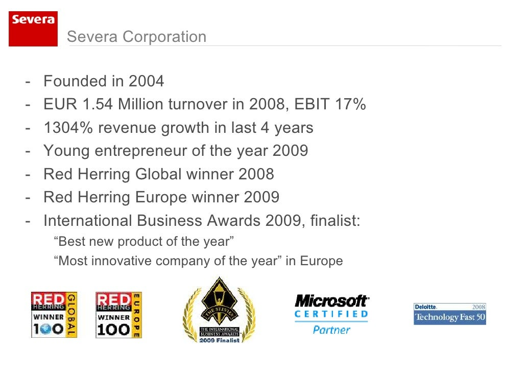 Severa Corporation  -   Founded in 2004 -   EUR 1.54 Million turnover in 2008, EBIT 17% -   1304% revenue growth in last 4...
