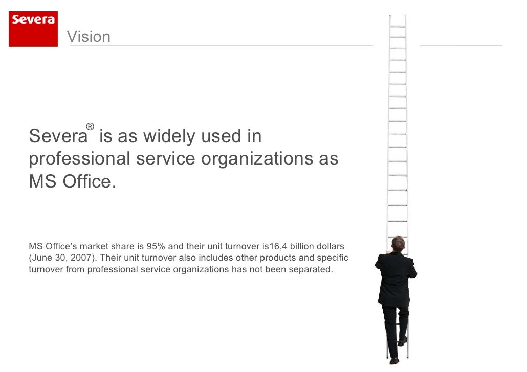 Vision                  ® Severa is as widely used in professional service organizations as MS Office.   MS Office's marke...