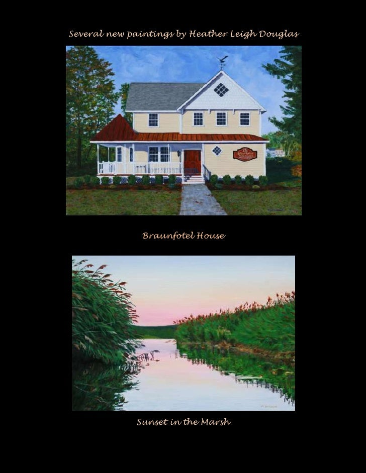 Several new paintings by Heather Leigh Douglas<br />Braunfotel House<br />Sunset in the Marsh<br />Nyack Dinghies<br />Spa...