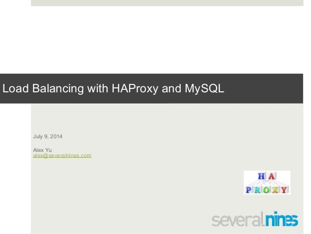 Confidential Load Balancing with HAProxy and MySQL ! ! July 9, 2014 Alex Yu