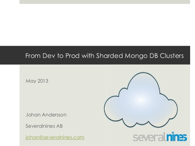 From Dev to Prod with Sharded Mongo DB ClustersMay 2013Johan AnderssonSeveralnines ABjohan@severalnines.com