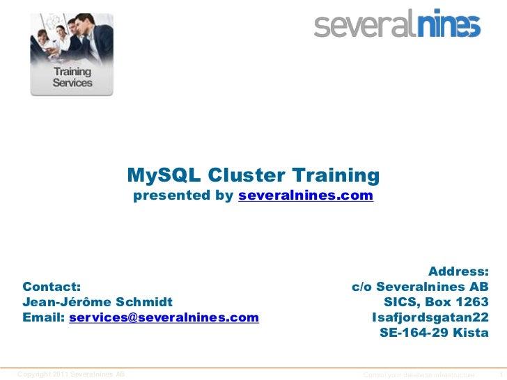 MySQL Cluster Trainingpresented by severalnines.com<br />Address:<br />c/o Severalnines AB<br />SICS, Box 1263<br />Isafjo...