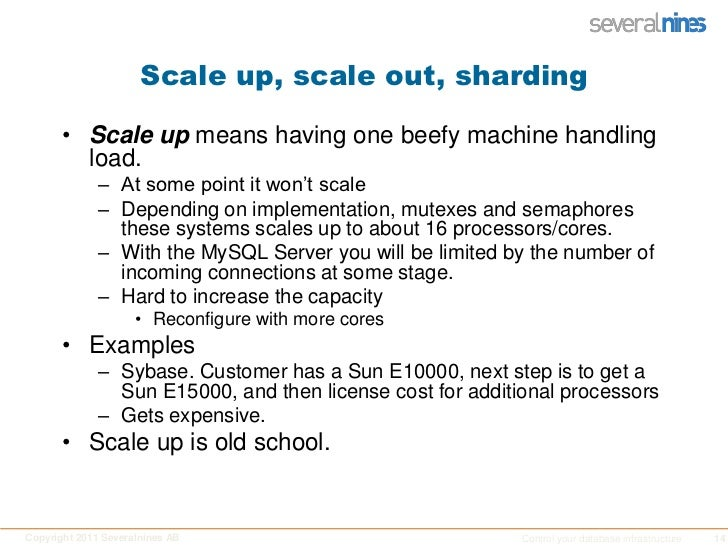 Scale up, scale out, sharding<br />Scale up means having one beefy machine handling load.<br />At some point it won't scal...